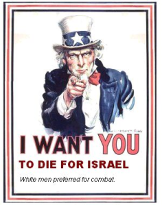 Uncle Sam Wants You to Die for Amerikka, or is it Israel?